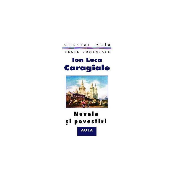 Ion Luca Caragiale - Nuvele și povestiri (texte comentate) 0