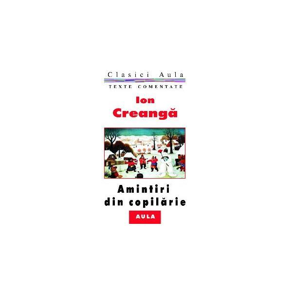 Ion Creangă - Amintiri din copilarie (texte comentate)