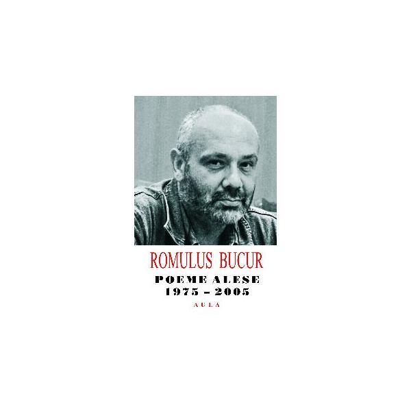 Romulus Bucur - Poeme alese (1975-2005)