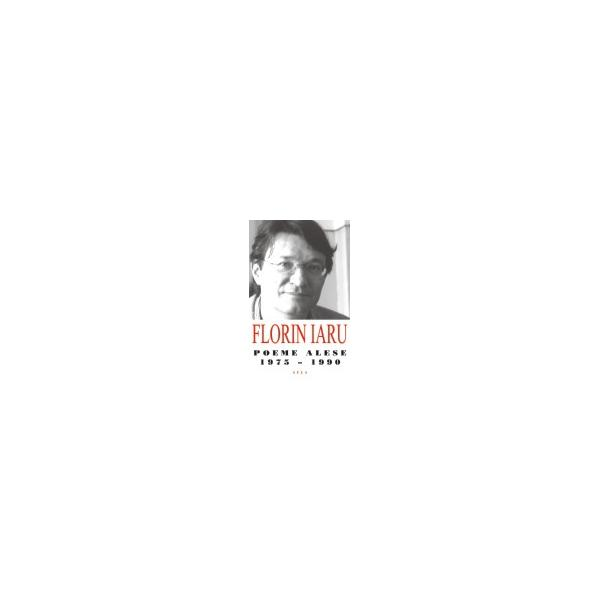 Florin Iaru - Poeme alese (1975-1990)