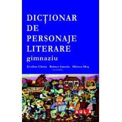 DICTIONAR DE PERSONAJE LITERARE (gimnaziu)