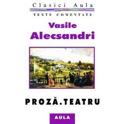 Vasile Alecsandri - Proză. Teatru (texte comentate)