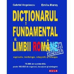 DICTIONARUL FUNDAMENTAL AL LIMBII ROMANE (explicativ, morfologic, ortografic si ortoepic) - cartonat